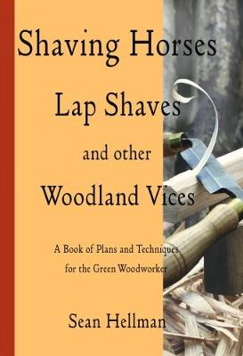 Shaving Horses, Lap Shaves and Other Woodland Vices: A Book of Plans and Techniques for the Green Woodworker 2017 (Paperback)