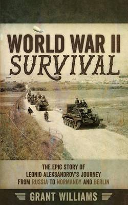World War II Survival: The Epic Story of Leonid Aleksandrov's Journey from Russia to Normandy and Berlin (Paperback)