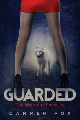 Guarded: The Silverton Chronicles - Silverton Chronicles 1 (Paperback)