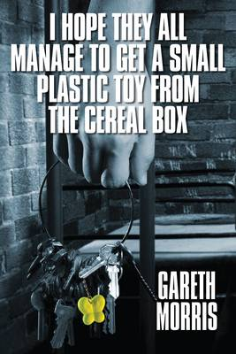 I Hope They All Manage to Get a Small Plastic Toy from the Cereal Box: An Insight into the Australian Prison System. (Paperback)