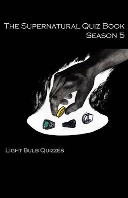 The Supernatural Quiz Book Season 5: 500 Questions and Answers on Supernatural Season - Supernatural Quiz Books 5 (Paperback)