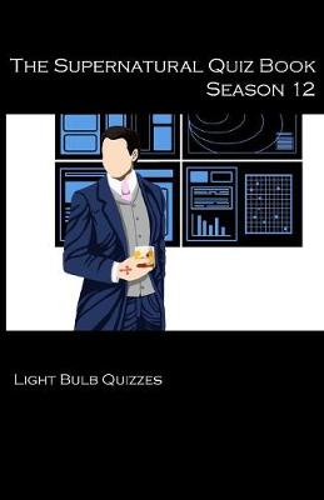 The Supernatural Quiz Book Season 12: 500 Questions and Answers on Supernatural Season 12 - Supernatural Quiz Books 12 (Paperback)