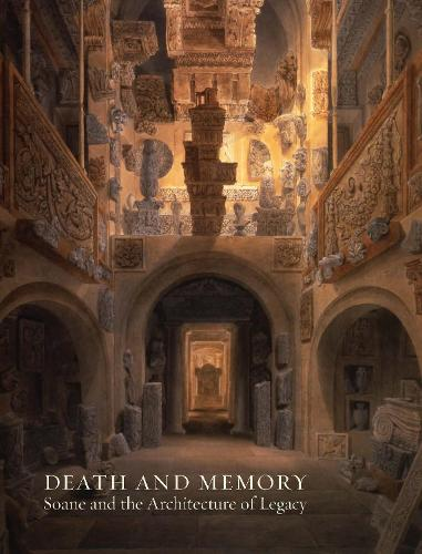 Death and Memory: Soane and the Architecture of Legacy (Paperback)