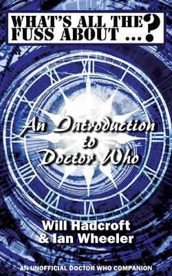 What's All the Fuss About ...? An Introduction to Doctor Who. (An Unofficial Doctor Who Companion.) (Paperback)
