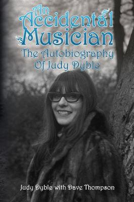 An Accidental Musician: The Autobiography of Judy Dyble (Paperback)