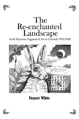 The Re-enchanted Landscape: Earth Mysteries, Paganism & Art in Cornwall 1950-2000 (Paperback)