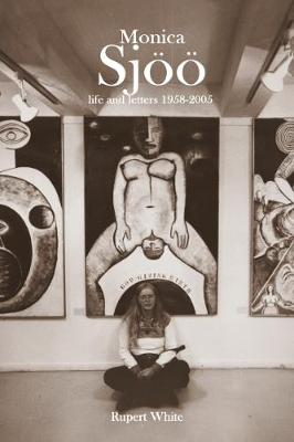 Monica Sjoo: Life and Letters 1958-2005 (Paperback)