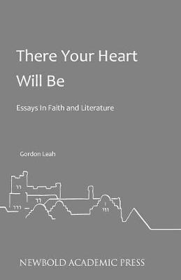 There Your Heart Will be: Essays in Faith and Literature by Gordon Leah (Paperback)