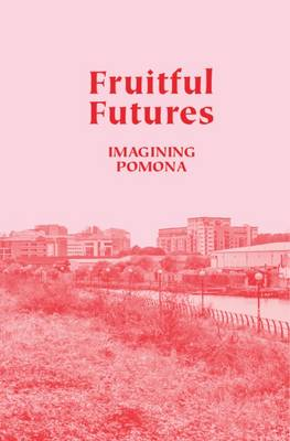 Fruitful Futures: Imagining Pomona (Paperback)