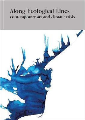 Along Ecological Lines: Contemporary Art and Climate Crisis (Paperback)