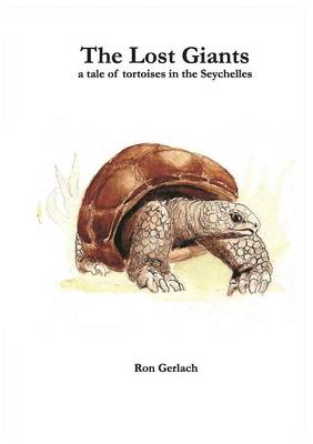 The Lost Giants: A Tale of Tortoises in the Seychelles (Paperback)