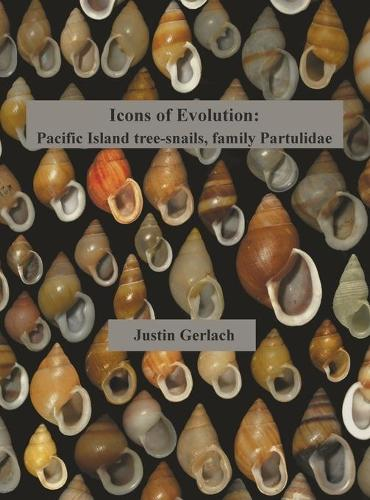 Icons of Evolution: Pacific Island Tree-Snails of the Family Partulidae (Hardback)