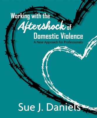 Working with the Aftershock of Domestic Violence 2018: A New Approach for Professionals (Paperback)