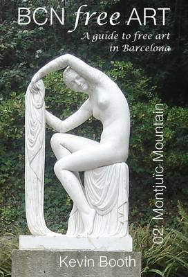 BCN Free Art 02: Montjuic Mountain: A Guide to Free Art in Barcelona - The BCN Free Art Guides 2 (Paperback)