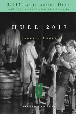 Hull 2017: 2,017 Facts About Hull and People Associated with the City (Paperback)