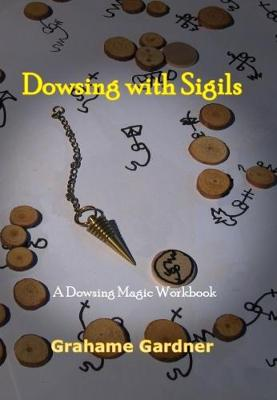 Dowsing with Sigils: A Dowsing Magic Workbook (Paperback)
