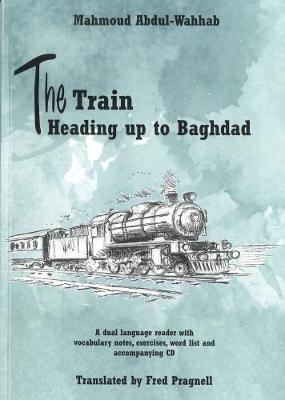 The Train Heading up to Baghdad. Arabic-English bilingual reader. Book and free audio CD 2017