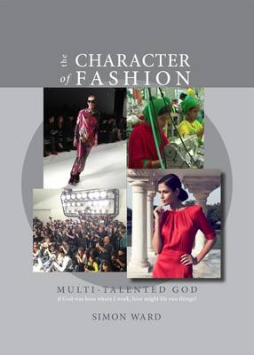 The Character of Fashion: If God Was Boss Where I Work, How Might He Run Things? - Multi-Talented God 1 (Paperback)