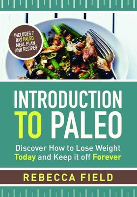 Introduction to Paleo: Discover How to Lose Weight and Keep it off Forever (Paperback)