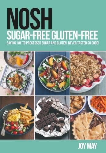 NOSH Sugar-Free Gluten-Free: Saying 'No' to Processed Sugar and Gluten, Never Tasted So Good! - NOSH (Paperback)