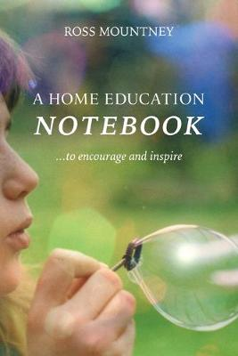 A Home Education Notebook: To Encourage and Inspire (Paperback)