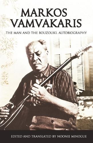 Markos Vamvakaris: The Man and the Bouzouki. Autobiography (Paperback)