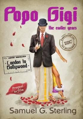Popo Gigi: the Earlier Years: London to Bollywood - Popo Gigi - Trilogy (Paperback)