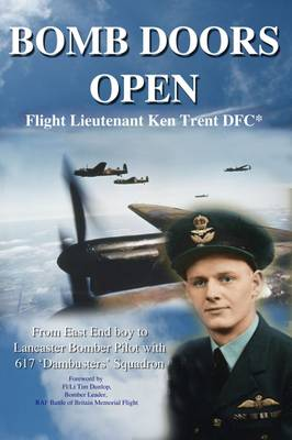 Bomb Doors Open: From East End Boy to Lancaster Bomber Pilot with 617 'Dambusters' Squadron (Hardback)