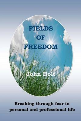Fields of Freedom: Breaking Through Fear in Personal and Professional Life (Paperback)