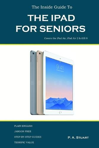 The Inside Guide to the iPad for Seniors: Covers Up to the Air 2 and IOS 8 (Paperback)