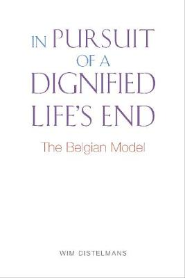 In Pursuit Of A Dignified Life's End: The Belgian Model (Paperback)