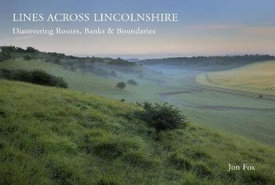 Lines Across Lincolnshire: Discovering Routes, Banks & Boundaries (Hardback)