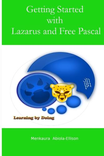 Getting Started with Lazarus and Free Pascal: Learning by Doing (Paperback)