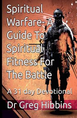 Spiritual Warfare - A Guide to Spiritual Fitness for the Battle: A 31 Day Devotional (Paperback)