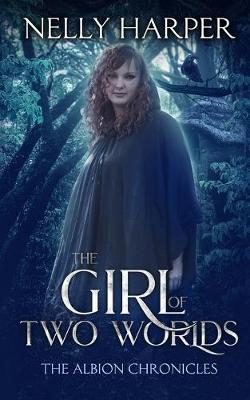 The Albion Chronicles: The Girl of Two Worlds Book 1 (Paperback)