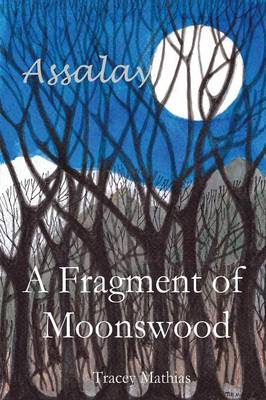 A Fragment of Moonswood - The Assalay Trilogy 1 (Paperback)