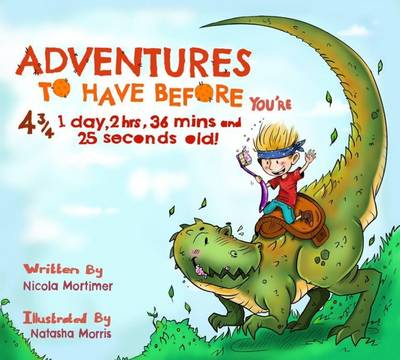 Adventures to Have Before You're 4 3/4 1 Day, 2 Hrs, 36 mins and 25 Seconds Old! (Paperback)