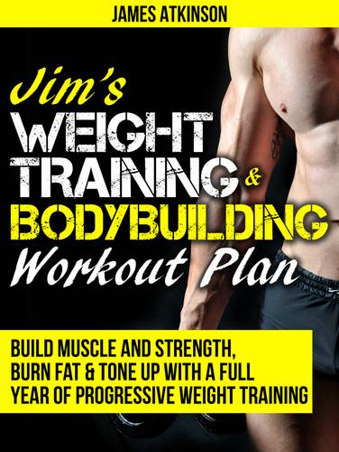 Jim's Weight Training & Bodybuilding Workout Plan: Build Muscle and Strength, Burn Fat & Tone Up with a Full Year of Progressive Weight Training Workouts (Paperback)