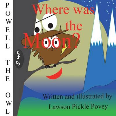 Where Was the Moon - Powell the Owl Series Book 1 (Paperback)