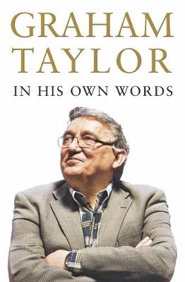 Graham Taylor In His Own Words: The autobiography (Hardback)