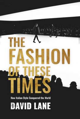 The Fashion of These Times: How Italian Style Conquered the World (Paperback)