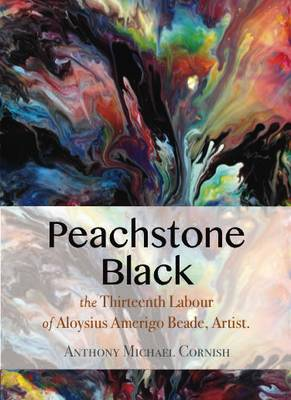 Peachstone Black: The Thirteenth Labour of Aloysius Amerigo Beade (Hardback)
