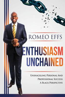 Enthusiasm Unchained: Unshackling Personal and Professional Success, a Black Perspective (Paperback)