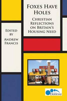 Foxes Have Holes: Christian Reflections on Britain's Housing Needs (Paperback)