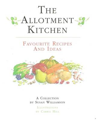 The Allotment Kitchen: Favourite Recipes and Ideas (Hardback)
