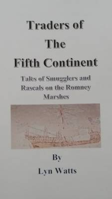 Traders of the Fifth Continent: Tales of Smugglers and Rascals on Romney Marsh (Paperback)