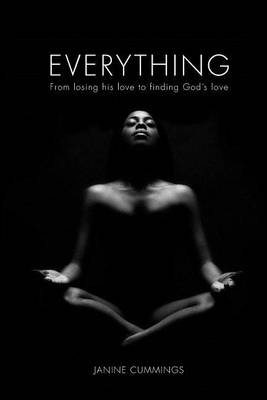 Everything: From Losing His Love to Finding God's Love (Paperback)