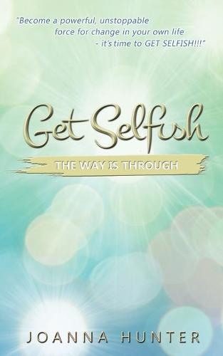 Get Selfish: The Way is Through (Paperback)