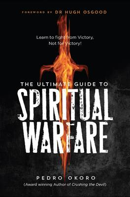 The Ultimate Guide to Spiritual Warfare: Learn to Fight from Victory, Not for Victory! (Paperback)
