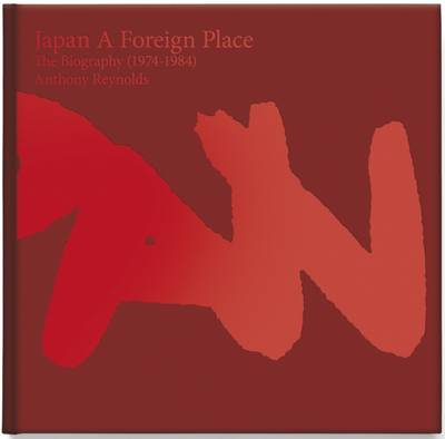 Japan - A Foreign Place: The Biography (1974-1984) (Hardback)